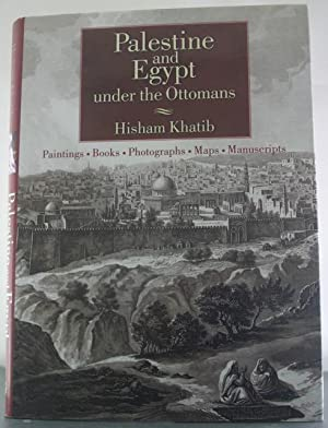 Palestine and Egypt Under the Ottomans: Paintings, Books, Photographs, Maps, Manuscripts: Khatib, ...