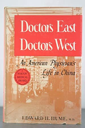 Doctors East, Doctors West: An American Physician's Life in China: Hume, Edward David