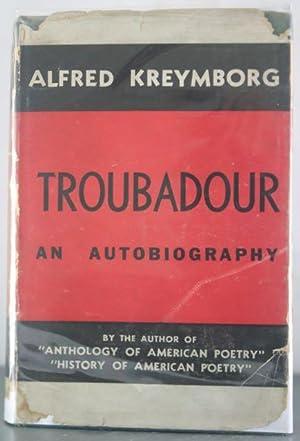 Troubadour: An Autobiography: Kreymborg, Alfred