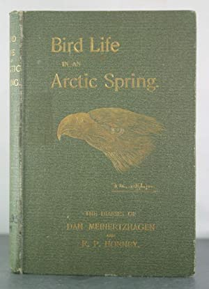 Bird Life in an Arctic Spring: The Diaries of Dan Meinertzhagen and R. P. Hornby: Meinertzhagen, ...