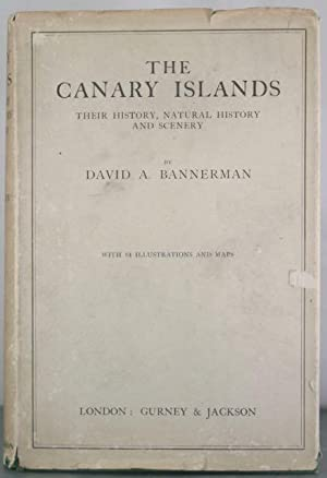 The Canary Islands: Their History, Natural History and Scenery: Bannerman, David A.