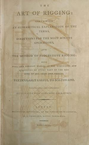 The Art of Rigging: Containing an Alphabetic Explanation of the Terms, Directions for the Most ...