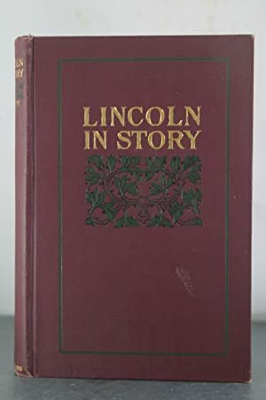 Lincoln in Story: The Life of the Martyr-President Told in Authenticated Anecdotes: Pratt, Silas G....