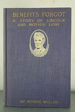 Benefits Forgot: A Story of Lincoln and Mother Love: Morrow, Honore Willsie