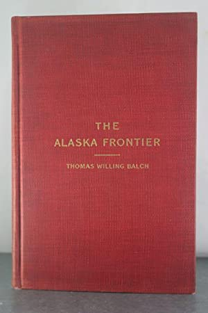 The Alaska Frontier: Balch, Thomas Willing