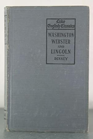 Washington, Webster and Lincoln: Selections for the College Entrance Exams: Denney, Joseph Villiers...