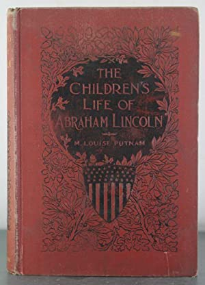 The Children's Life of Abraham Lincoln: Putnam, M. Louise