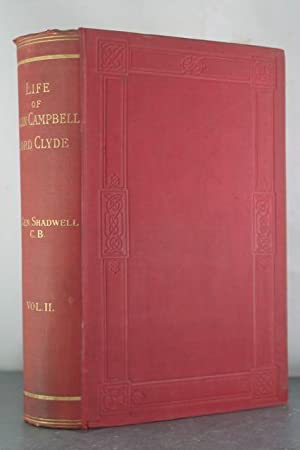 The Life of Colin Campbell Lord Clyde. Illustrated by Extracts from his Diary and Correspondence [...