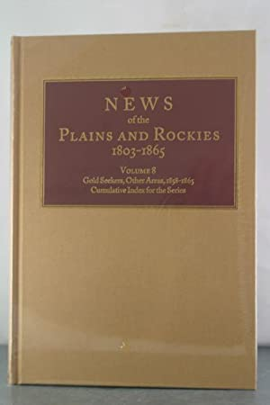 News of the Plains and Rockies 1803-1865, Volume 8: Gold Seekers, Other Areas, 1858-1865; ...
