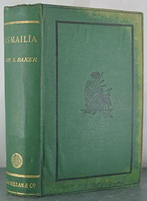 Ismailia: A Narrative of the Expedition to Central Africa for the Suppression of the Slave Trade, ...
