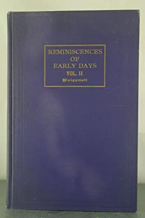Reminiscences of Early Days, Volume II: A Series of Historical Sketches and Happenings in the Early...