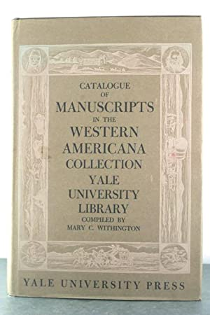 A Catalogue of Manuscripts in the Collection of Western Americana Founded By William Robertson Coe,...