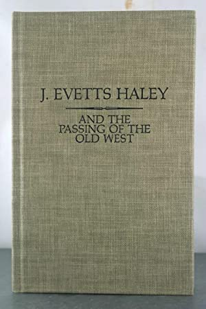 J. Evetts Haley and the Passing of the Old West: Robinson, Chandler A.