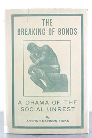 The Breaking of Bonds: A Drama of the Social Unrest: Ficke, Arthur Davison