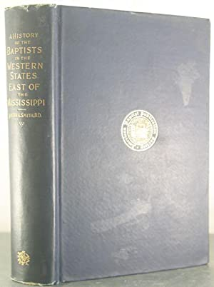 A History of the Baptists in the Western States East of the Mississippi: Smith, Justin A.