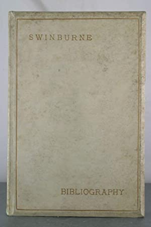 The Bibliography of Swinburne: a Bibliographical List Arranged in Chronological Order of the ...