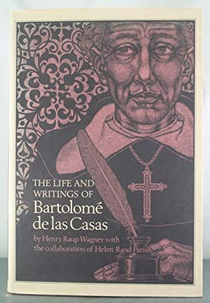 The Life and Writings of Bartolome de las Casas: Wagner, Henry Waup