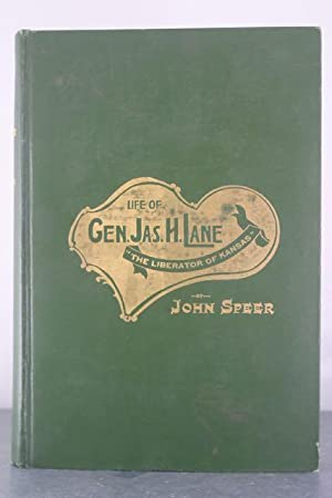 "Life of Gen. James H. Lane, ""The Liberator of Kansas"", with Corroborative Incidents of ..."