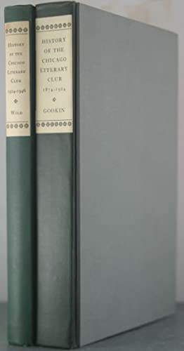 History of the Chicago Literary Club, 1874-1926 [Two Volumes]: Wild, Payson Sibley; Gookin, ...