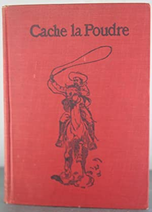 Cache la Poudre: The Romance of Tenderfoot in the Days of Custer: Myrick, Herbert