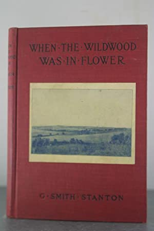 When the Wildwood Was in Flower [Inscribed by the Author's Sister]: Stanton, Gerrot Smith