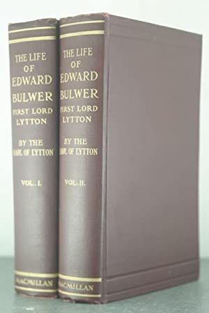 The Life Of Edward Bulwer, First Lord Of Lytton [Two Volumes]: Lytton, Earl of