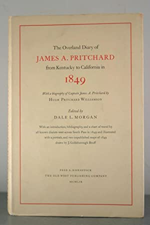 The Overland Diary of James A. Pritchard from Kentucky to California in 1849; With a biography of ...