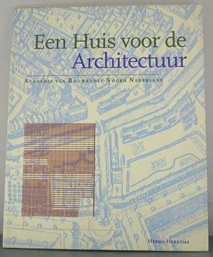 Een Huis voor de Architectuur: Academie van Bouwkunst Noord Nederland: Hekkema, Herma