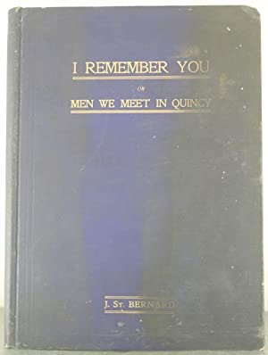 I Remember You: Or, Quincy Men who are Quincy Doers for the Good of Quincy, as Seen by Others: St. ...