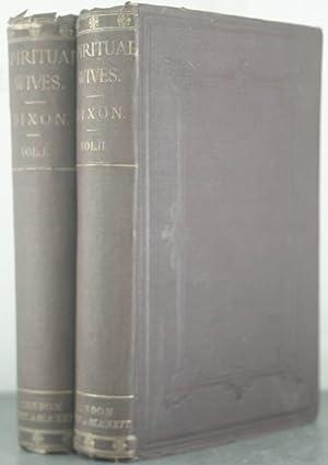 Spiritual Wives [Two Volumes]: Dixon, William Hepworth
