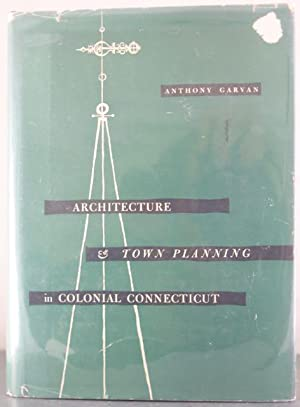 Architecture and Town Planning in Colonial Connecticut: Garvan, Anthony