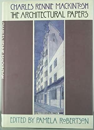 Charles Rennie Mackintosh: The Architectural Papers