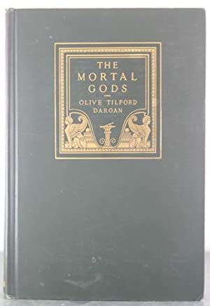 The Mortal Gods and Other Plays: Dargan, Olive Tilford