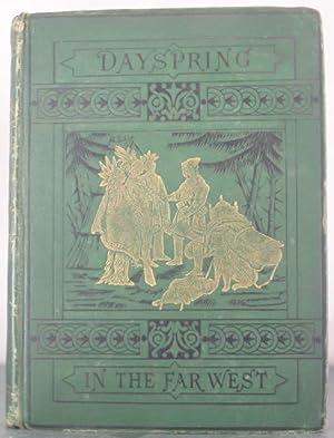 Dayspring in the Far West: M.E.J. [Johnson, M.E.]