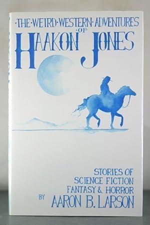 Weird Western Adventures of Haakon Jones: Larson, Aaron B.