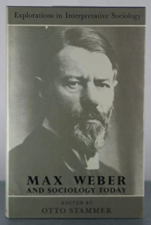 Max Weber and Sociology Today (Explorations in interpretative sociology)