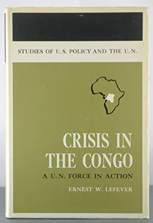 Crisis In The Congo: A U.N. Force in Action: Lefever, Ernest W.