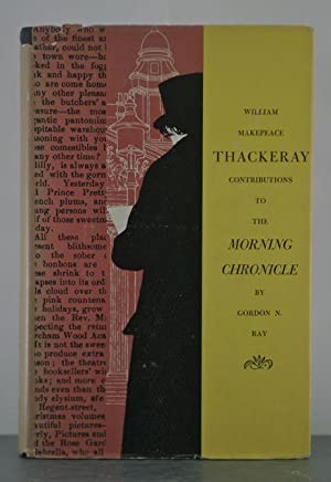 William Makepeace Thackeray: Contributions to the Morning Chronicle: Ray, Gordon (editor)