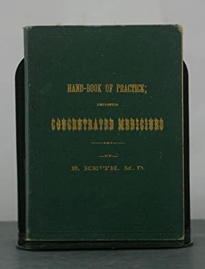 A Hand-book of Practice; Employing Concentrated Medicines as Prepared by B. Keith & Co., New ...