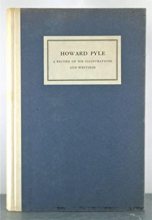 Howard Pyle: A Record of his Illustrations and Writings: Morse, Willard S.; Brinckle, Gertrude