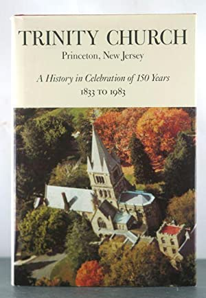 Trinity Church, Princeton, New Jersey: A History in Celebration of 150 Years, 1833 to 1983: Abbott,...
