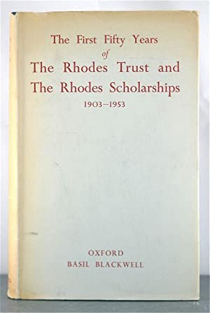 First Fifty Years of The Rhodes Trust and The Rhodes Scholarship, 1903-1953: Lord Elton, et al.
