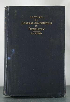 Lectures on General Anaesthetics in Dentistry, Advocating Painless Dental Operations by the Use of ...
