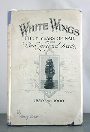 White Wings : Fifty Years of Sail in the New Zealand Trade: Brett, Henry