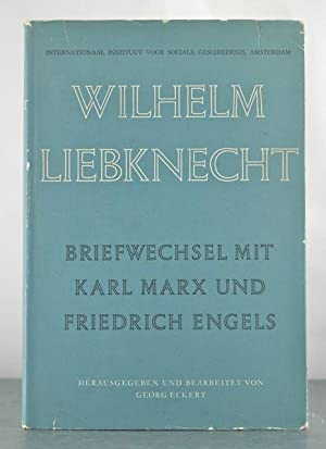 Briefwechsel mit Karl Marx und Friedric Engels: Liebknecht, Wilhelm