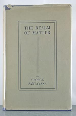 The Realm of Matter: Book Second of Realms of Being: Santayana, George