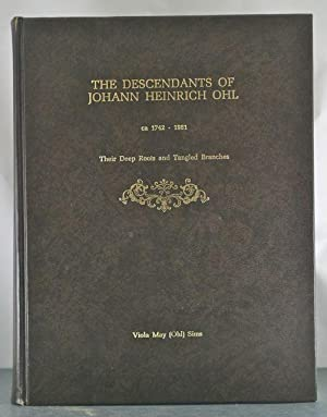 Descendants of Johann Heinrich Ohl ca 1742 - 1981: Their Deep Roots and Tangled Branches: Sims, ...
