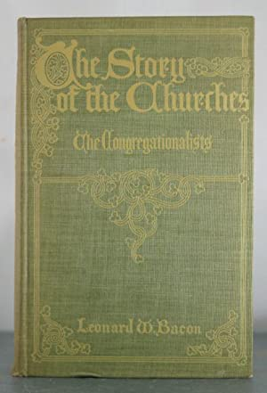 The Story of the Churches: The Congregationalists: Bacon, Leonard Woolsey