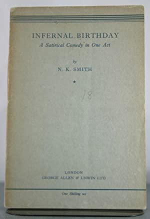 Infernal Birthday a Satirical Comedy in One Act: Smith, N. K.