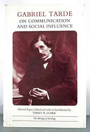 On Communication and Social Influence: Tarde, Gabriel; Terry N. Clark (editor)